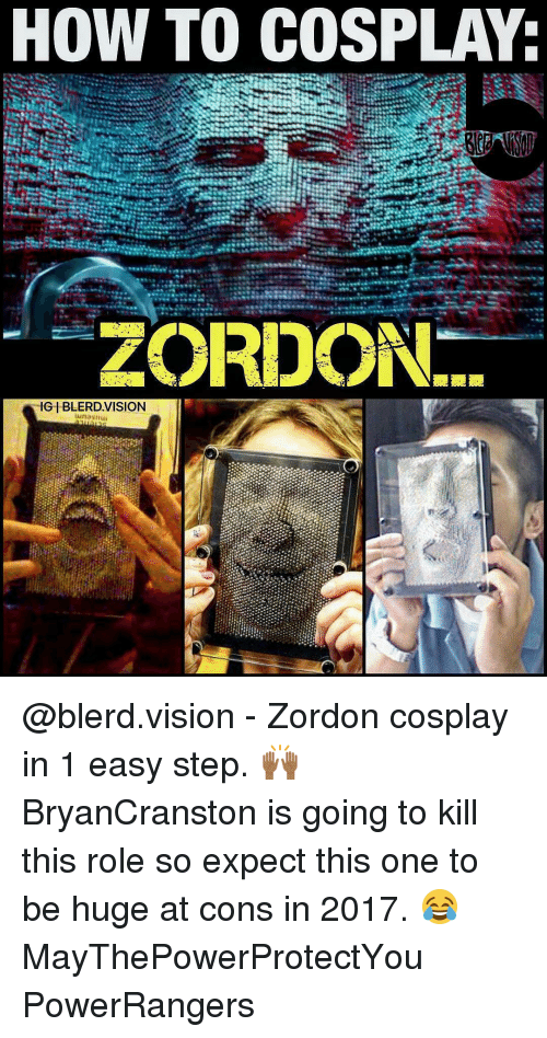 Memes, Zordon, and Vision: HOW TO COSPLAY:  ZORDON  GIBLERDVISION @blerd.vision - Zordon cosplay in 1 easy step. 🙌🏾 BryanCranston is going to kill this role so expect this one to be huge at cons in 2017. 😂 MayThePowerProtectYou PowerRangers