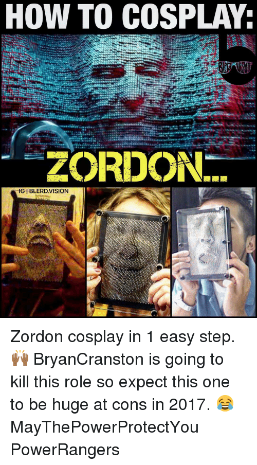 Memes, Zordon, and Vision: HOW TO COSPLAY:  ZORDON  IGHBLERD VISION Zordon cosplay in 1 easy step. 🙌🏾 BryanCranston is going to kill this role so expect this one to be huge at cons in 2017. 😂 MayThePowerProtectYou PowerRangers
