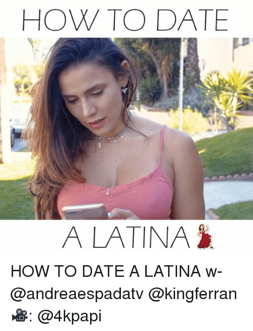How To Date A Latina Woman