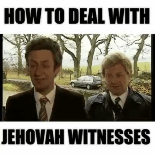 how to deal with jehovah witnesses 8621421 25 best jehovah witness memes these memes, your move memes