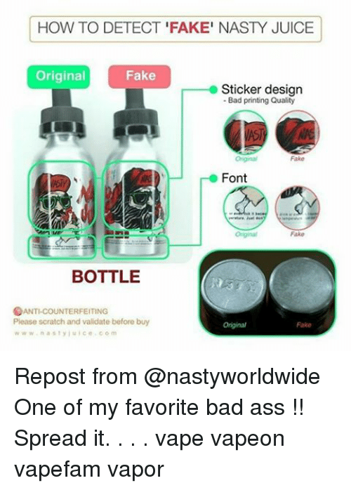 Memes, Nasty, and 🤖: HOW TO DETECT FAKE' NASTY JUICE  Original  Fake  Sticker design  Bad printing Quality  Fake  Font  BOTTLE  ANTI-COUNTERFEITING  Please scratch and validate before buy  w w w n a st y j u i c e c o m Repost from @nastyworldwide One of my favorite bad ass !! Spread it. . . . vape vapeon vapefam vapor