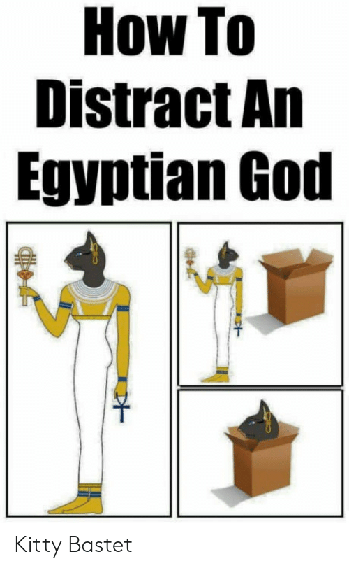 God, How To, and Egyptian: How To  Distract An  Egyptian God Kitty Bastet