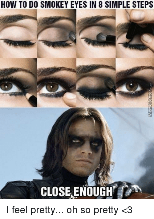 how to do smokey eyes in 8 simple steps close 11795116 ✅ 25 best memes about i feel pretty i feel pretty memes,Pretty Memes