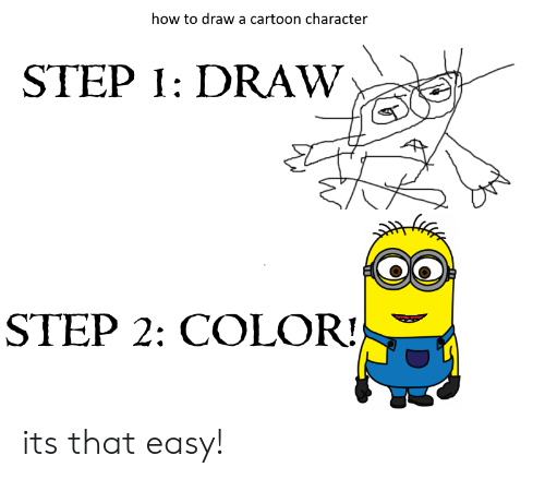 How To Draw A Cartoon Character Step Draw Step 2 Color Its That