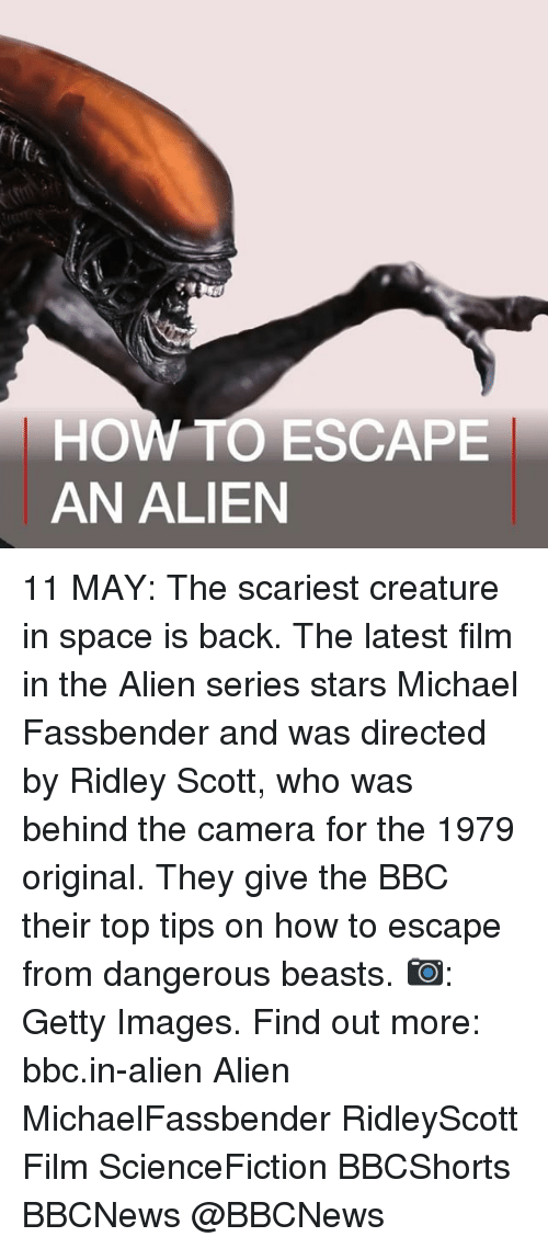 Memes, Michael Fassbender, and Alien: HOW TO ESCAPE  AN ALIEN 11 MAY: The scariest creature in space is back. The latest film in the Alien series stars Michael Fassbender and was directed by Ridley Scott, who was behind the camera for the 1979 original. They give the BBC their top tips on how to escape from dangerous beasts. 📷: Getty Images. Find out more: bbc.in-alien Alien MichaelFassbender RidleyScott Film ScienceFiction BBCShorts BBCNews @BBCNews