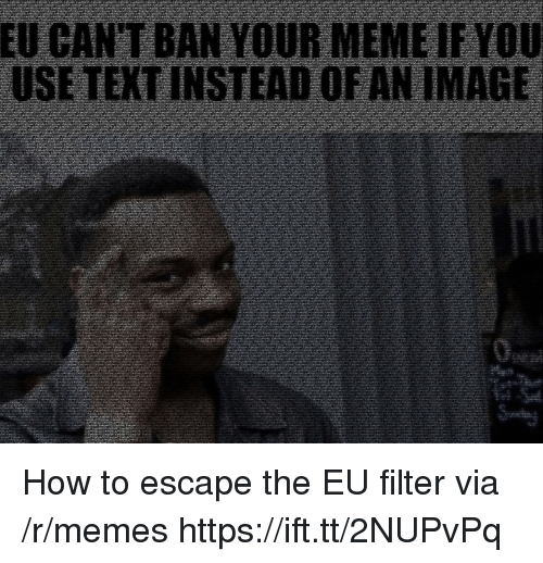 Memes, How To, and How: How to escape the EU filter via /r/memes https://ift.tt/2NUPvPq