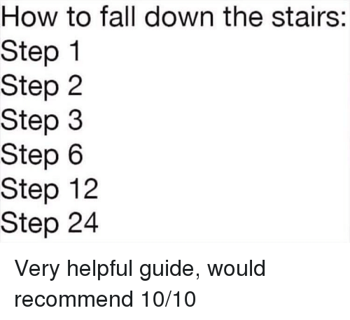 Fall, How To, and How: How to fall down the stairs:  Step 1  Step 2  Step 3  Step 6  Step 12  Step 24
