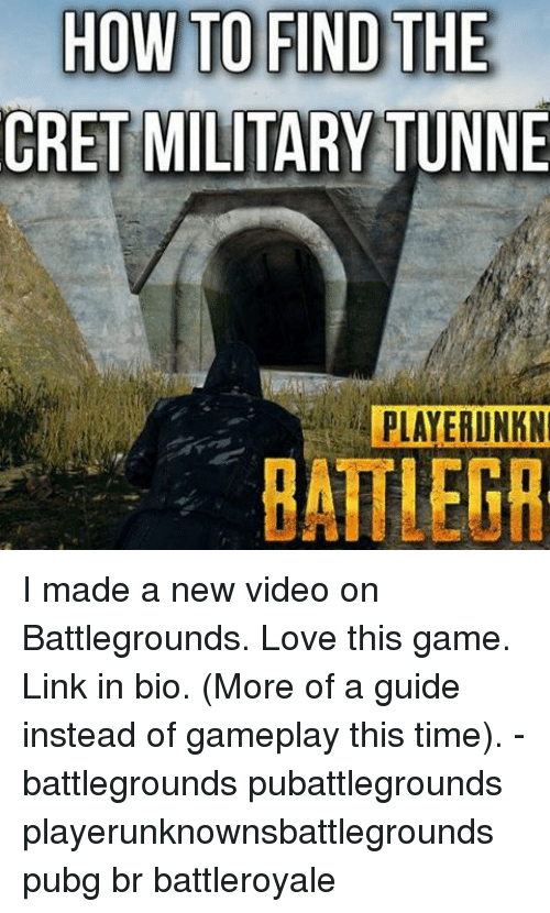 Memes, 🤖, and Linked In: HOW TO FIND THE  CRET MILITARY TUNNE  PLATEAU NKN  RATHER I made a new video on Battlegrounds. Love this game. Link in bio. (More of a guide instead of gameplay this time). - battlegrounds pubattlegrounds playerunknownsbattlegrounds pubg br battleroyale