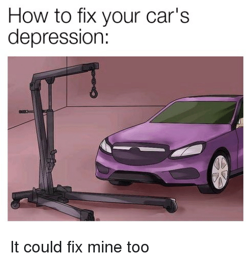 How to Fix Your Car's Depression It Could Fix Mine Too