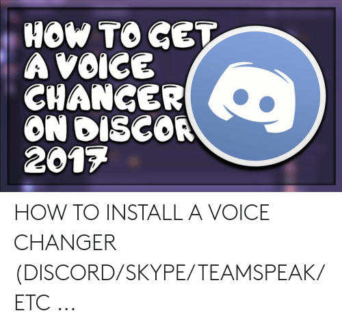 HOW TO GET a VOICE CHANGER ON DISCOR 2017 HOW TO INSTALL a VOICE
