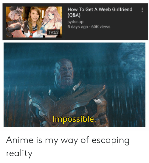 How To Get A Weeb Girlfriend Q A Sydsnap 5 Days Ago 60k Views 1902 Impossible Anime Is My Way Of Escaping Reality Anime Meme On Me Me Sydsnap youtube statistics and channel analytics report by hypeauditor. weeb girlfriend q a sydsnap