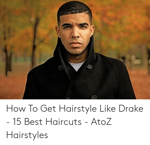 How To Get Hairstyle Like Drake 15 Best Haircuts Atoz