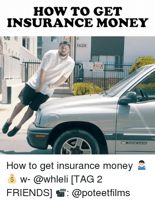 Friends, Memes, and Money: HOW TO GET  INSURANCE MONEY  1428  FOR  RENT  6313522 How to get insurance money 🤷🏻♂️💰 w- @whleli [TAG 2 FRIENDS] 📹: @poteetfilms