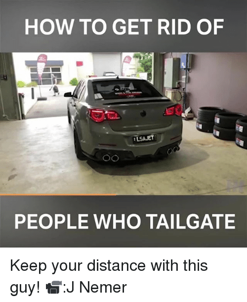 how to get rid of people who tailgate keep your 30412333 ✅ 25 best memes about tailgate tailgate memes