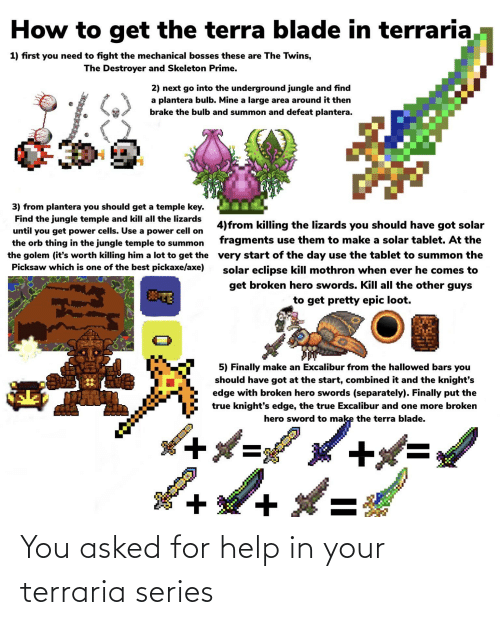 How To Get The Terra Blade In Terraria 1 First You Need To Fight The Mechanical Bosses These Are The Twins The Destroyer And Skeleton Prime 2 Next Go Into The Underground A solar eclipse is a hardmode event that occurs rarely after at least one mechanical boss has been defeated. how to get the terra blade in terraria
