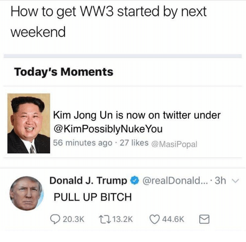How to Get WW3 Started by Next Weekend Today's Moments Kim