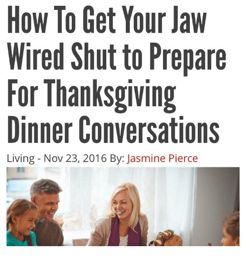 How to Get Your Jaw Wired Shut to Prepare for Thanksgiving Dinner ...