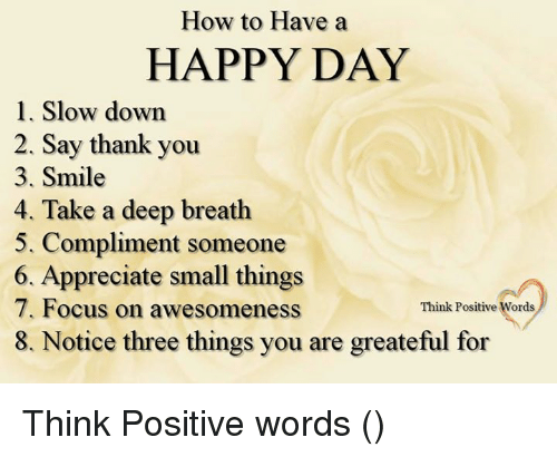 How To Have A Happy Day L Slow Down 2 Say Thank You 3 Smile 4 Take A