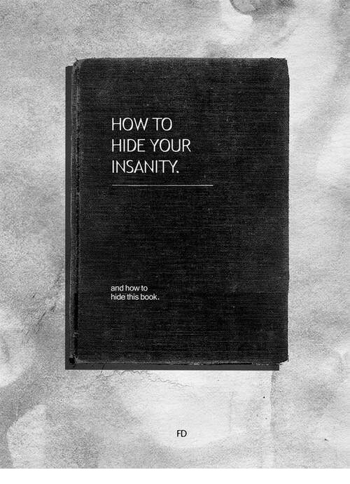 Book, How To, and Insanity: HOW TO  HIDE YOUR  INSANITY.  and how to  hide this book.  FD