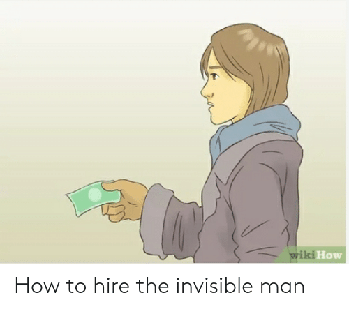 How To, How, and Man: How to hire the invisible man