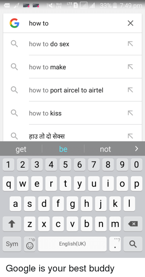 Funny, Google, and Sex: how to  how to do sex  how to make  how to port aircel to airtel  how to kiss  get  hot  1 2 3 4 5 6 78 9 0  q w e r tyuo p  a s d f g hj k  Sym  English(UK)
