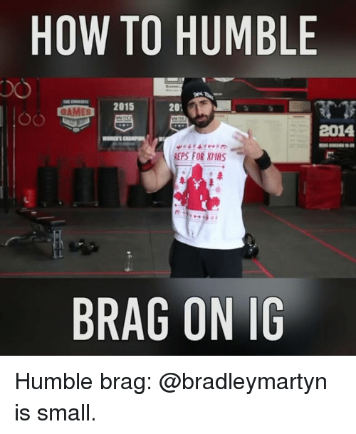 Memes, Humble, and 🤖: HOW TO HUMBLE  2015  20  2014  EPS FOR MIMAS  BRAG ON IG Humble brag: @bradleymartyn is small.
