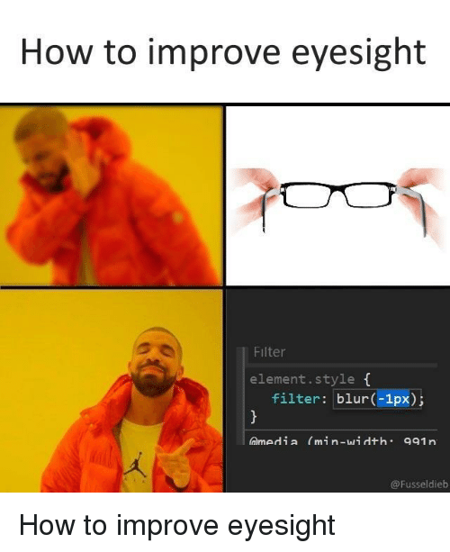 How To, How, and Blur: How to improve eyesight  Filter  element.style f  filter: blur(-1px);  amedia (min-wi dth. 991rn  @Fusseldieb How to improve eyesight