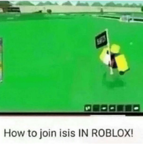 How To Join Isis In Roblox Isis Meme On Meme