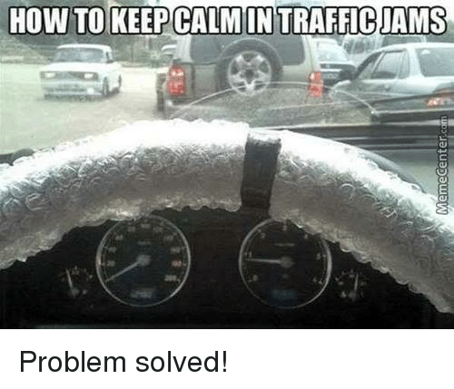 Funny, Traffic, and Keep Calm: HOW TO KEEP CALM IN TRAFFIC JAMS Problem solved!