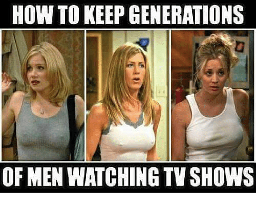 How To Keepgenerations Of Men Watching Tv Shows Meme On Meme