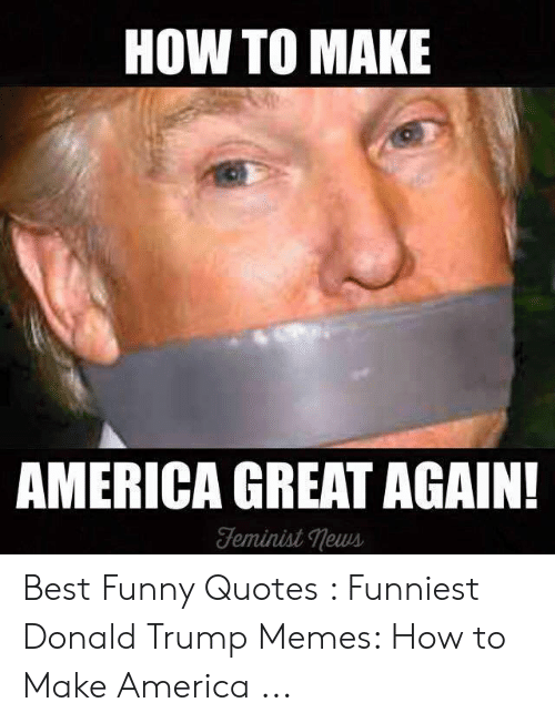 How To Make America Great Again Teminist Tews Best Funny Quotes