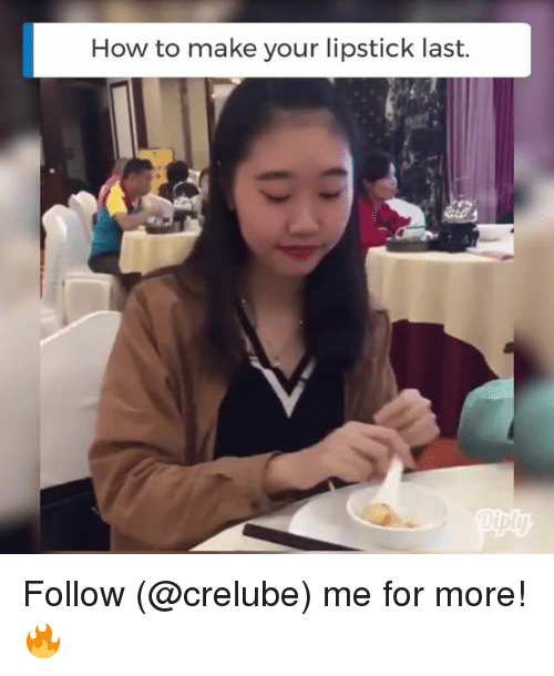 Memes, How To, and 🤖: How to make your lipstick last. Follow (@crelube) me for more! 🔥