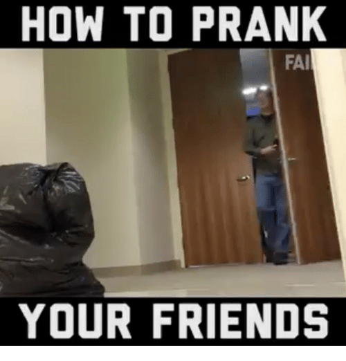 Memes, Prank, and 🤖: HOW TO PRANK  FAI  YOUR FRIENDS