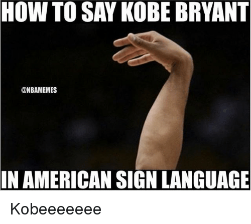 how to say kobe bryant nbamemes in american sign language 8947852 how to say kobe bryant in american sign language kobeeeeeee kobe
