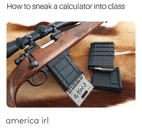 America, Calculator, and How To: How to sneaka calculator into class  B95hE america irl