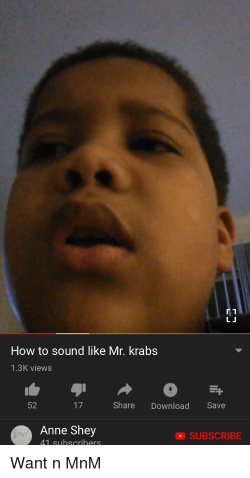 How to Sound Like Mr Krabs 13K Views 52 17 Share Download Save Anne