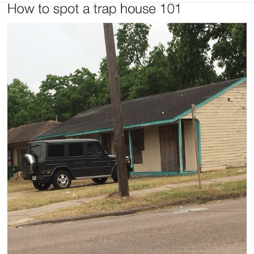 Trap, Trap House, and House: How to spot a trap house 101