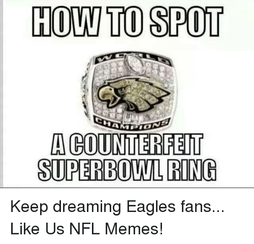 Philadelphia Eagles, Memes, and Nfl: HOW TO SPOT  NA  A COUNTERFEIT  SUPERBOWL RING Keep dreaming Eagles fans...  Like Us NFL Memes!