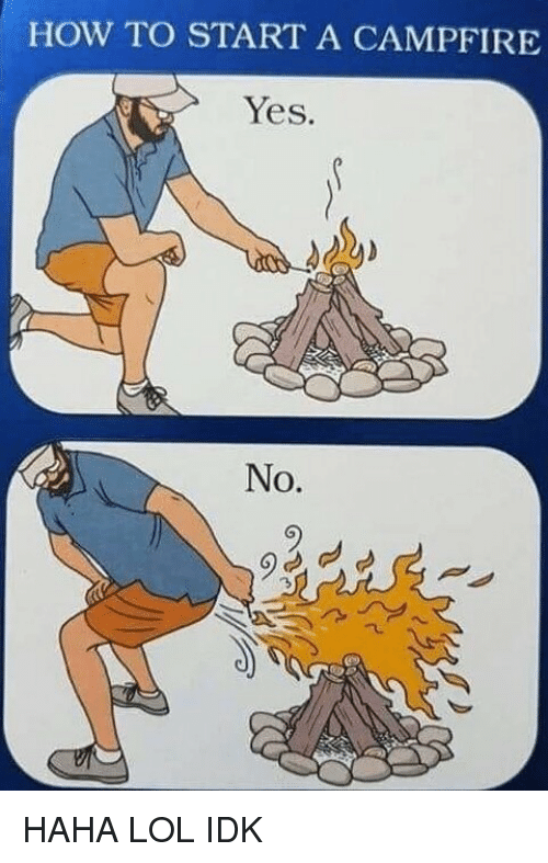 Lol, How To, and Haha: HOW TO START A CAMPFIRE  Yes.  No.