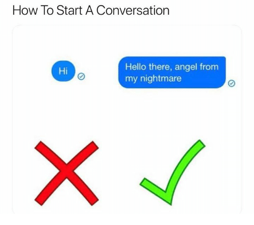 Hello, Angel, and How To: How To Start A Conversation  Hello there, angel from  my nightmare  Hi