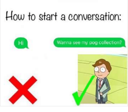 Pog, How To, and How: How to start a conversation:  Hi  Wanna see my pog collection?