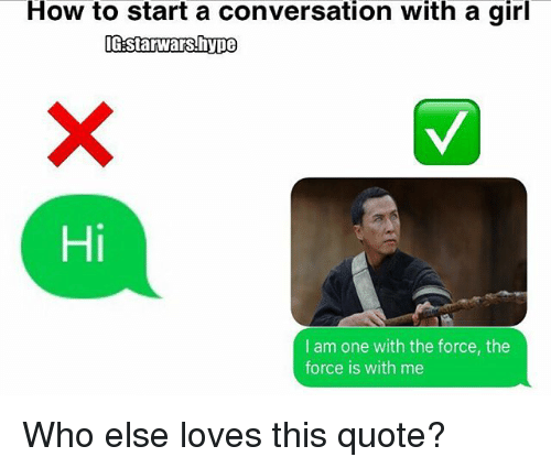 How To Start A Conversation With A Girl Igstarwars Hype Hi I Am One