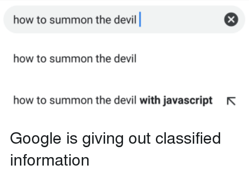Google, Devil, and How To: how to summon the devill  how to summon the devil  how to summon the devil with javascript  N Google is giving out classified information