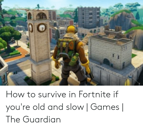 How to Survive in Fortnite if You're Old and Slow | Games