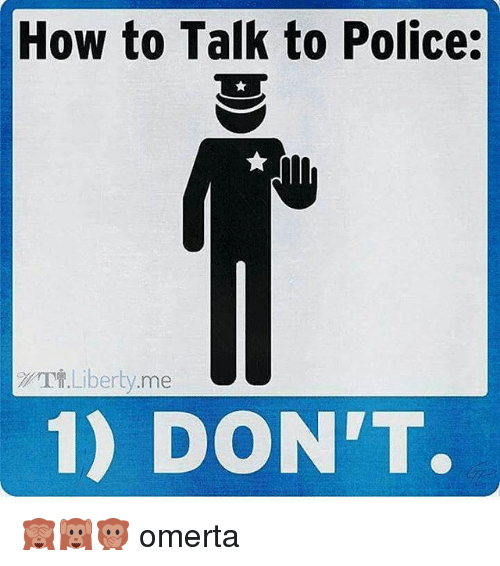 Memes, 🤖, and Omerta: How to Talk to Police:  TT Liberty me  1) DON'T. 🙈🙉🙊 omerta