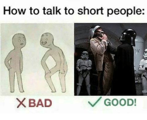 how to talk to short people bad good 26850735 ✅ 25 best memes about how to talk to short people how to talk,Short People Meme