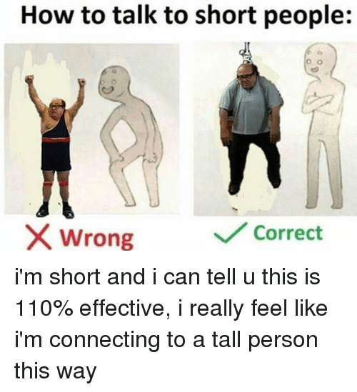 What Is Correct Way To Talk About >> How To Talk To Short People O O Correct X Wrong I M Short And I Can
