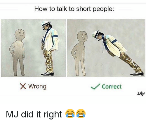 Funny, How To, and How: How to talk to short people:  Wrong  Correct MJ did it right 😂😂