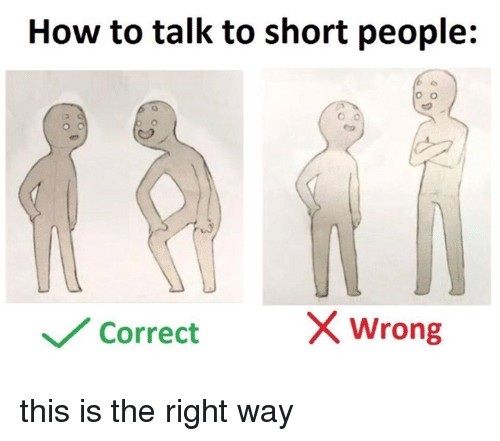 What Is Correct Way To Talk About >> How To Talk To Short People X Wrong Correct This Is The Right Way