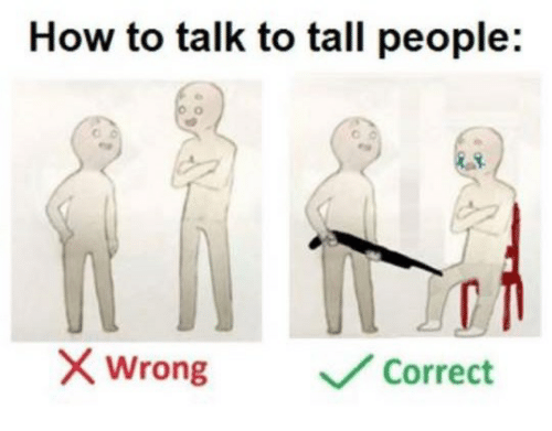 What Is Correct Way To Talk About >> How To Talk To Tall People Wrong Correct How To Meme On Me Me